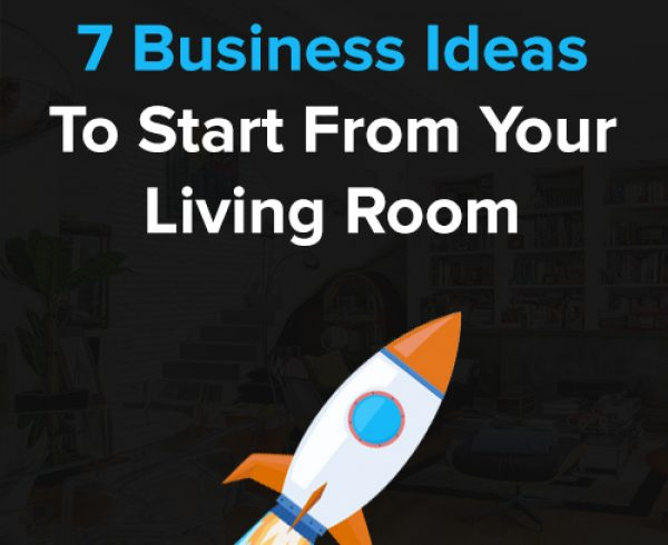 Top7 Business Ideas To Start From Your Living Room