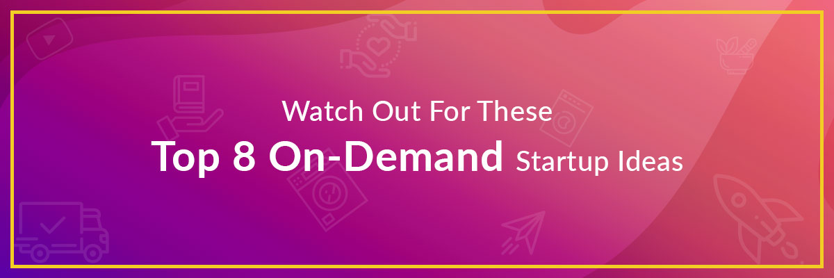 Top 8 On Demand Startup Ideas