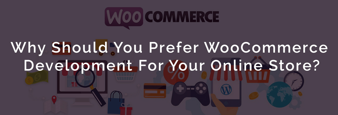 Top Benefits of WooCommerce Development