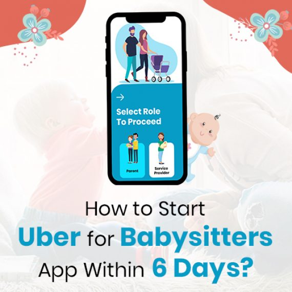 Start your Uber for Babysitters App
