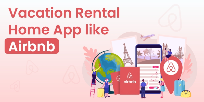 Launch Airbnb like Vacation Rental Home App